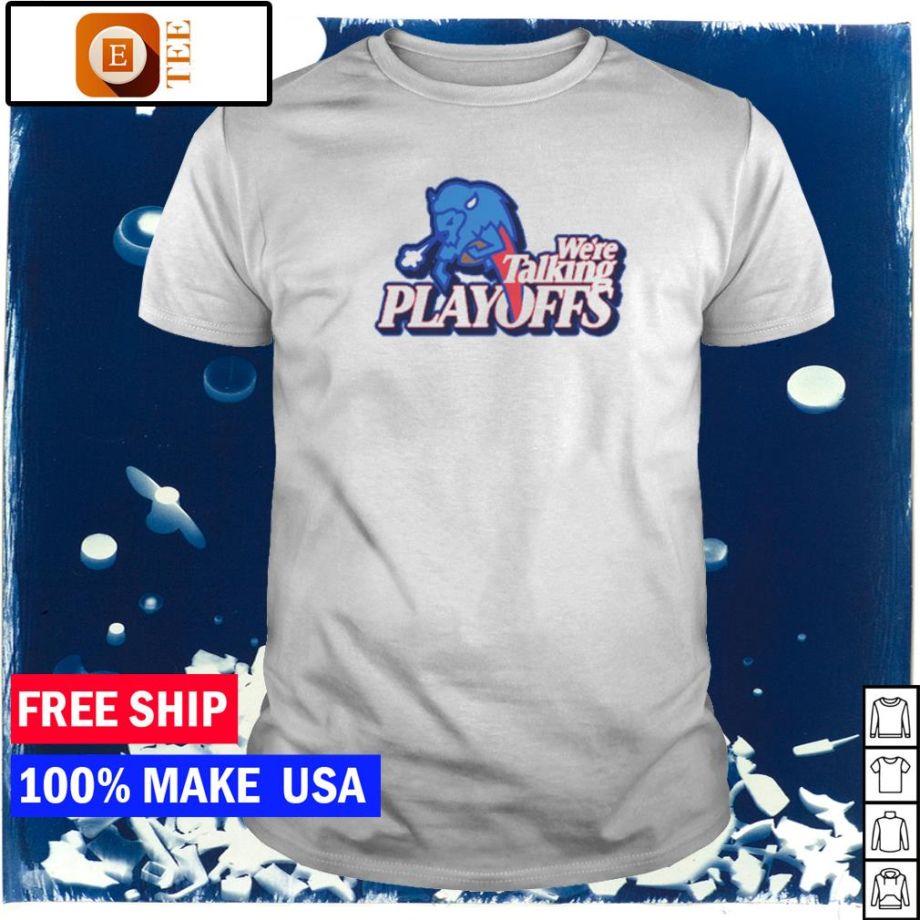 Buffalo Bills we're talking playoffs shirt