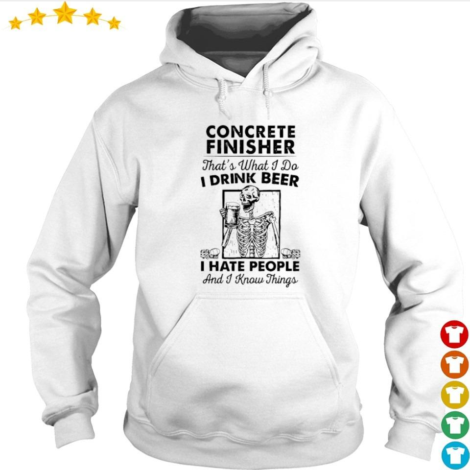 Concrete finisher that's what I do I drink beer I hate people and I know things s hoodie