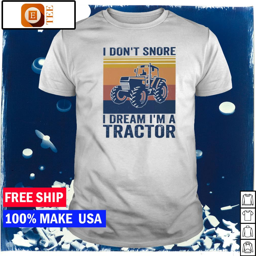 I don't snore I dream I'm a tractor vintage shirt