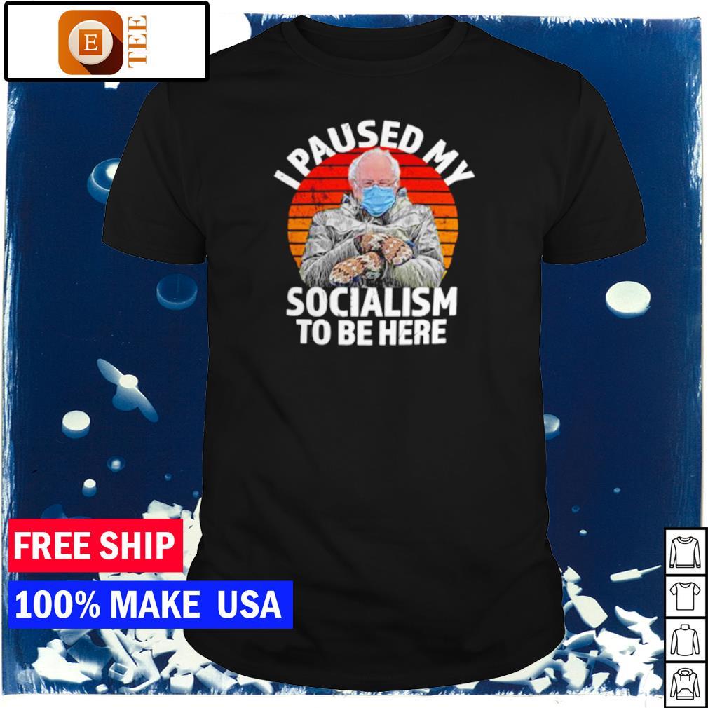 I paused my socialism to be here Bernie Sanders vintage shirt