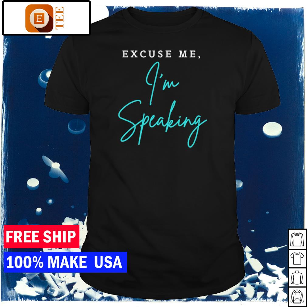 Kamala Harris excuse me I'm speaking shirt