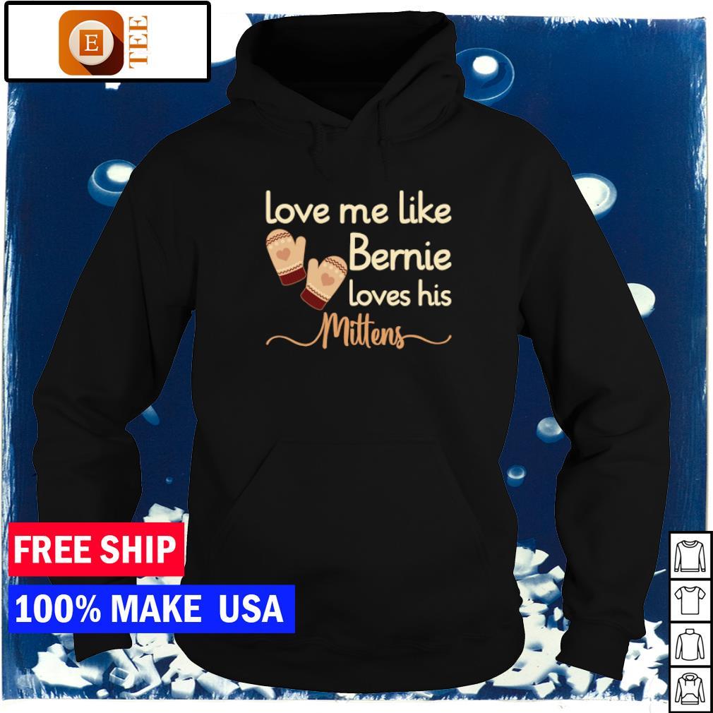 Love me like Bernie loves his Mittens s hoodie