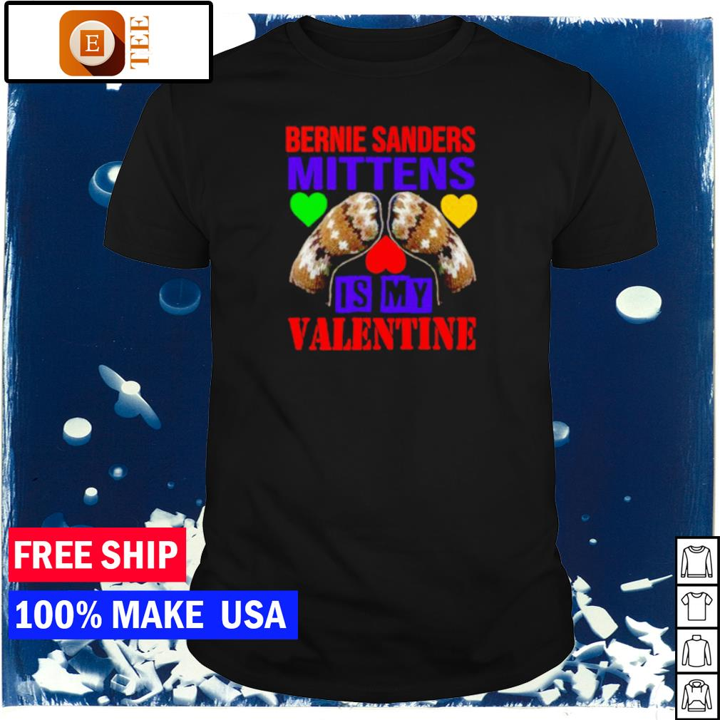 Mittens is my Valentine feburary 14 Bernie Sanders shirt