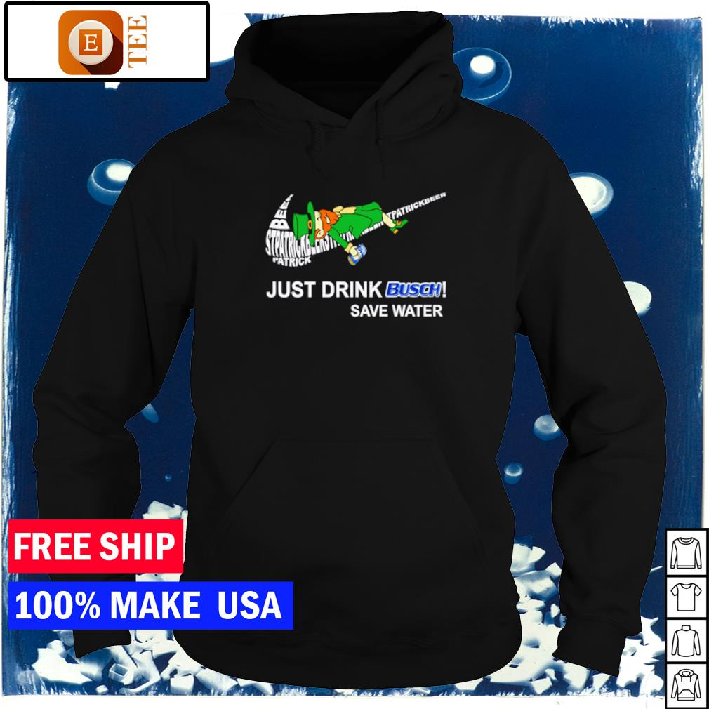 Nike Patrick just drink Busch save water s hoodie