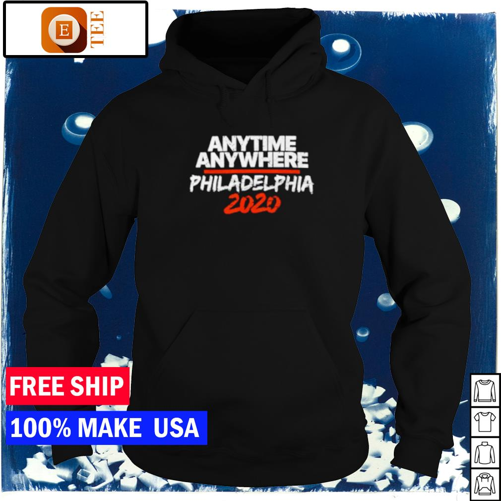 Philadelphia 2020 anytime anywhere s hoodie