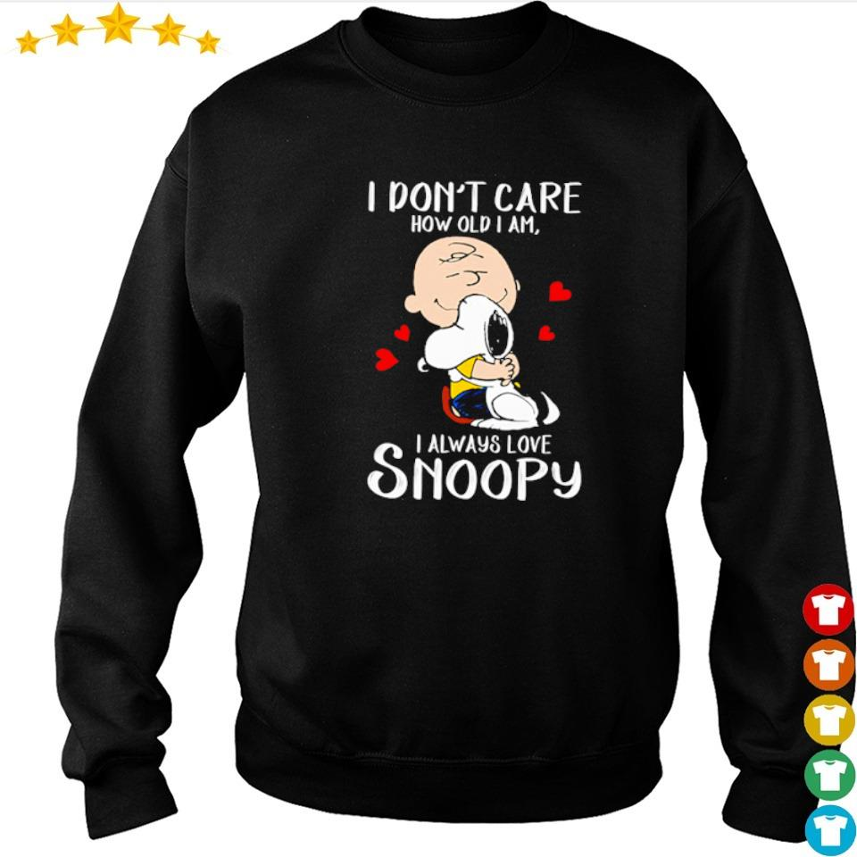 Snoopy I don't care how old I am I always love shirt