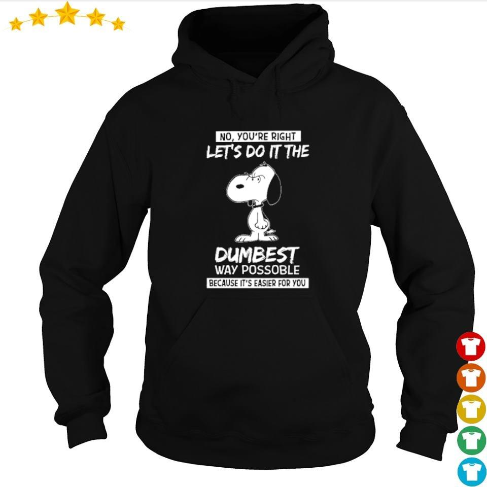 Snoopy no you're right let's do it the dumbest way possoble because it's easier for you s hoodie