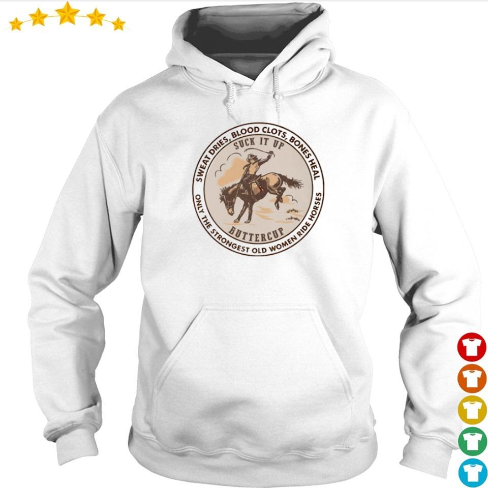 Suck it up buttercup only the stronggest old women ride horses s hoodie