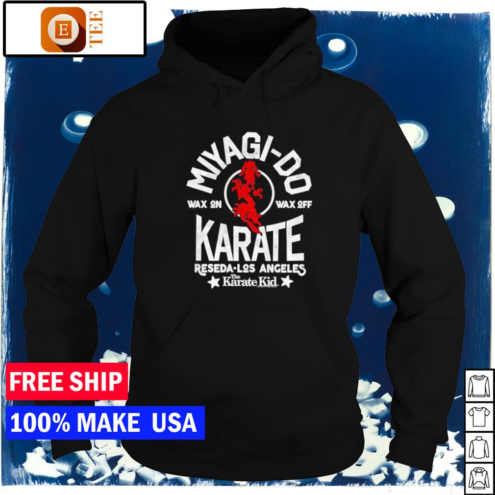 The Karate Kid Miyagi-Do wax on wax off Reseda Los Angeles s hoodie