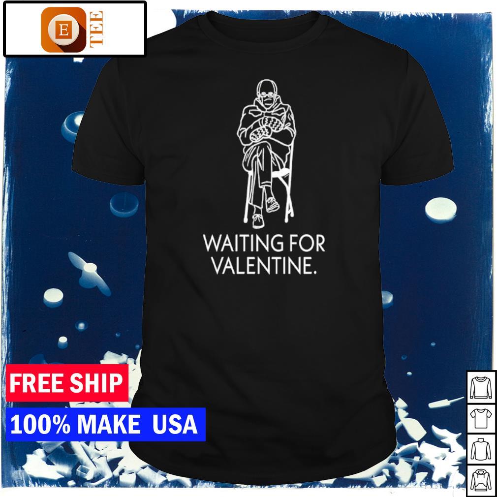 Waiting for Valentine feburary 14 Bernie Sanders shirt