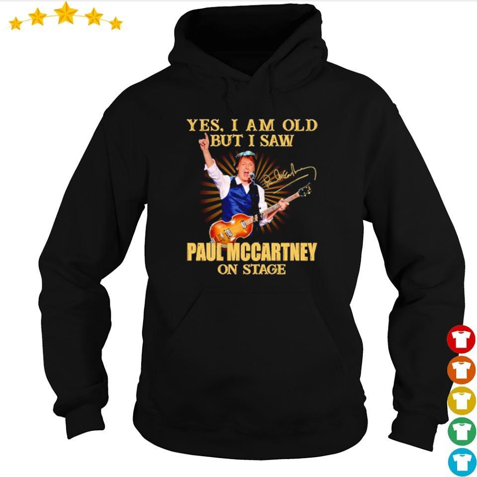 Yes I am old but I saw Paul Mccartney on stage signature s hoodie